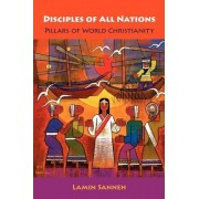 Disciples of All Nations by Lamin O. Sanneh
