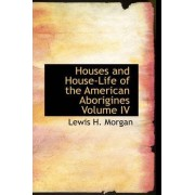Houses and House-Life of the American Aborigines Volume IV by Lewis H Morgan