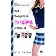 Daca ti-as spune ca te iubesc ar trebui sa te omor - Ally Carter