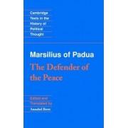 Marsilius of Padua: The Defender of the Peace by Marsilius of Padua