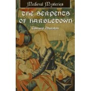The Serpents of Harbledown: Medieval Mysteries by Edward Marston