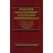Practice Management for Design Professionals by John Philip Bachner