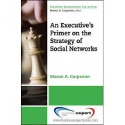 An Executive's Primer on the Strategy of Social Networks by Mason A. Carpenter