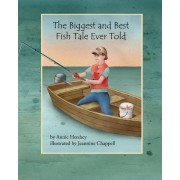 The Biggest and Best Fish Tale Ever Told by Annie Hershey