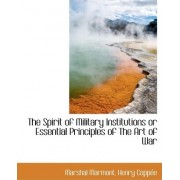 The Spirit of Military Institutions or Essential Principles of the Art of War by Marshal Marmont