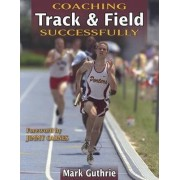 Coaching Track and Field Successfully by Mark Guthrie