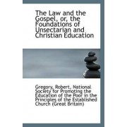 The Law and the Gospel, Or, the Foundations of Unsectarian and Christian Education by Gregory Robert