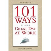 101 Ways to Have a Great Day at Work by Stephanie Davidson