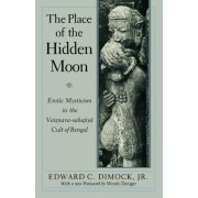 The Place of the Hidden Moon by Edward C. Dimock