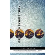 Here Is Where We Meet by John Berger