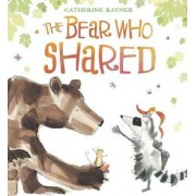 The Bear Who Shared by Catherine Rayner