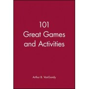 101 Great Games & Activities by Arthur B. VanGundy