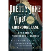 Pretty Jane and the Viper of Kidbrooke Lane - A True Story of Victorian Law and Disorder: The Unsolved Murder that Shocked Victorian England by Paul Thomas Murphy