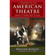 A History of the American Theatre from its Origins to 1832 by William Dunlap