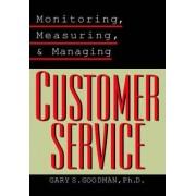 Monitoring, Measuring and Managing Customer Service by Gary S. Goodman