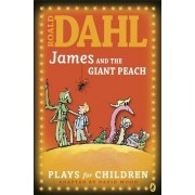 James and the Giant Peach: Play by Roald Dahl