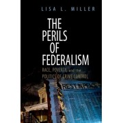 The Perils of Federalism by Lisa L. Miller