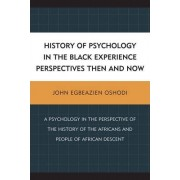 History of Psychology in the Black Experience Perspectives by John Egbeazien Oshodi