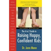 Raising Happy, Confident Kids, the A to Z Guide by Jennifer Berman