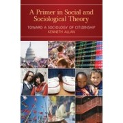 A Primer in Social and Sociological Theory by Kenneth D. Allan