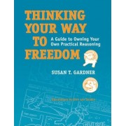 Thinking Your Way to Freedom by Susan T. Gardner