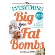 The Everything Big Book of Fat Bombs: 200 Irresistible Low-Carb, High-Fat Recipes for Weight Loss the Ketogenic Way