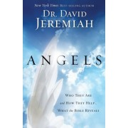 Angels: Who They Are and How They Help...What the Bible Reveals