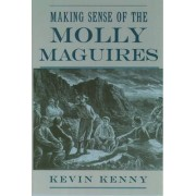 Making Sense of the Molly Maguires by Kevin Kenny