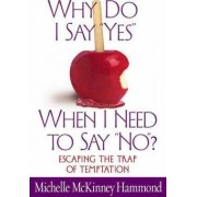 Why Do I Say Yes, When I Need to Say No? by Michelle McKinney Hammond