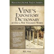 Vine's Expository Dictionary of the Old and New Testament Words by W. E. Vine