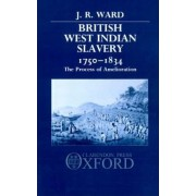 British West Indian Slavery, 1750-1834 by J. R. Ward