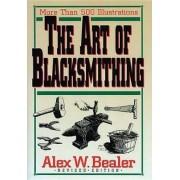 The Art of Blacksmithing by Alex W. Bealer