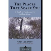 Places That Scare You, the by Pema Chodron