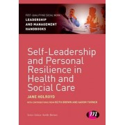 Self-Leadership and Personal Resilience in Health and Social Care by Jane Holroyd