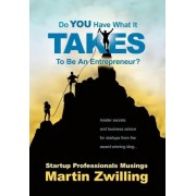 Do You Have What It Takes to Be an Entrepreneur? by Martin C Zwilling