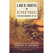 A War of Frontier and Empire by David J. Silbey
