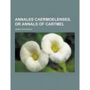 Annales Caermoelenses, or Annals of Cartmel by James Stockdale