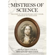 Mistress of Science: The Story of the Remarkable Janet Taylor, Pioneer of Sea Navigation