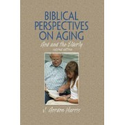 Biblical Perspectives on Aging by J. Gordon Harris