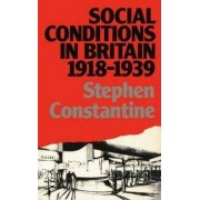 Social Conditions in Britain, 1918-1939 by Stephen Constantine