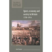 Sport, Economy and Society in Britain 1750-1914 by Neil Tranter