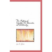 The Mystery of Iniquity; Or, Romanism Not Christianity by Gilbert