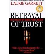 Betrayal of Trust by Laurie Garrett