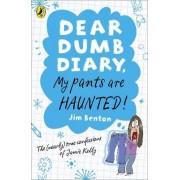 Dear Dumb Diary: My Pants are Haunted by Jim Benton