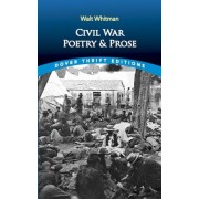Civil War Poetry and Prose by Walt Whitman