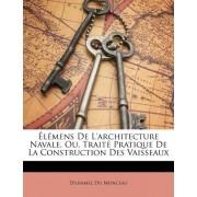 Lmens de L'Architecture Navale, Ou, Trait Pratique de La Construction Des Vaisseaux