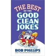 The Best of the Good Clean Jokes by Bob Phillips