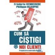 Cum sa castigi noi clienti - Frederic Vendeuvre