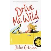 Drive ME Wild by Julie Ortolon