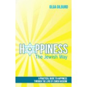 Happiness the Jewish Way: A Practical Guide to Happiness Through the Lens of Jewish Wisdom